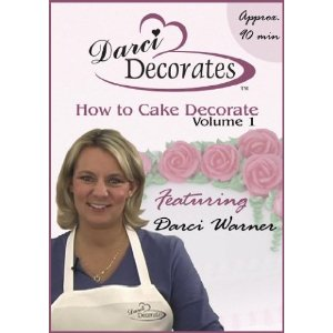 Darci Decorates - How to Cake Decorate Volume 1 with Darci Warner