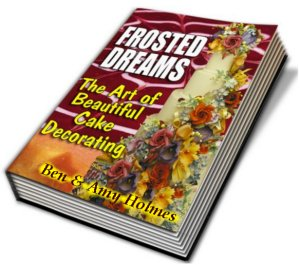 Get Your INSTANT Download of Frosted Dreams - The Art of Beautiful Cake Decorating