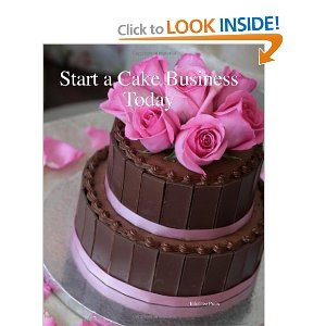 Start a Cake Business Today by Paula Spencer (Click Here to buy at Amazon)