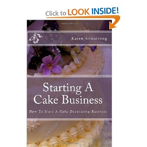 Click Here to Purchase Starting a Cake Business How to Start a Cake Decorating Business by Karen Armstrong